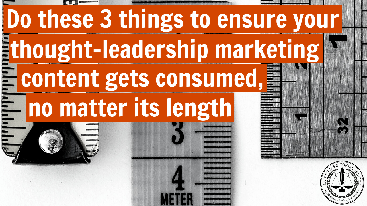 Do these 3 things to ensure your thought-leadership marketing content gets consumed, no matter its length