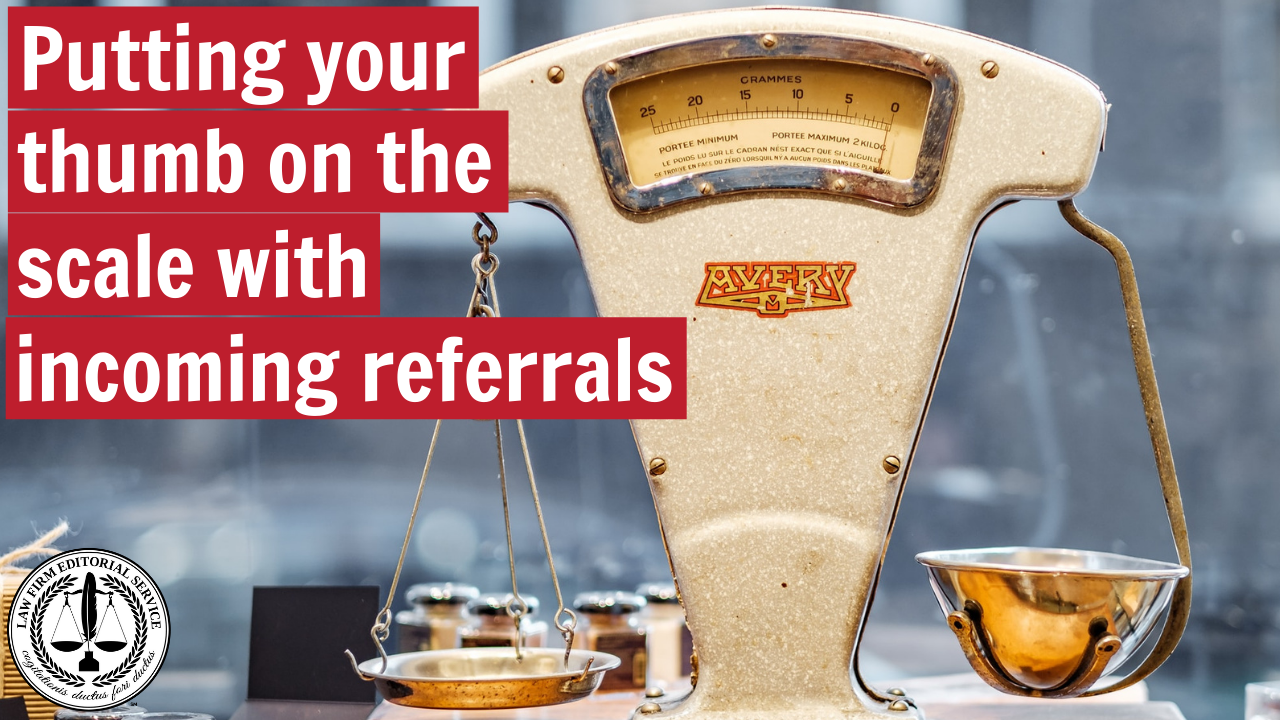 Putting your thumb on the scale with incoming referrals