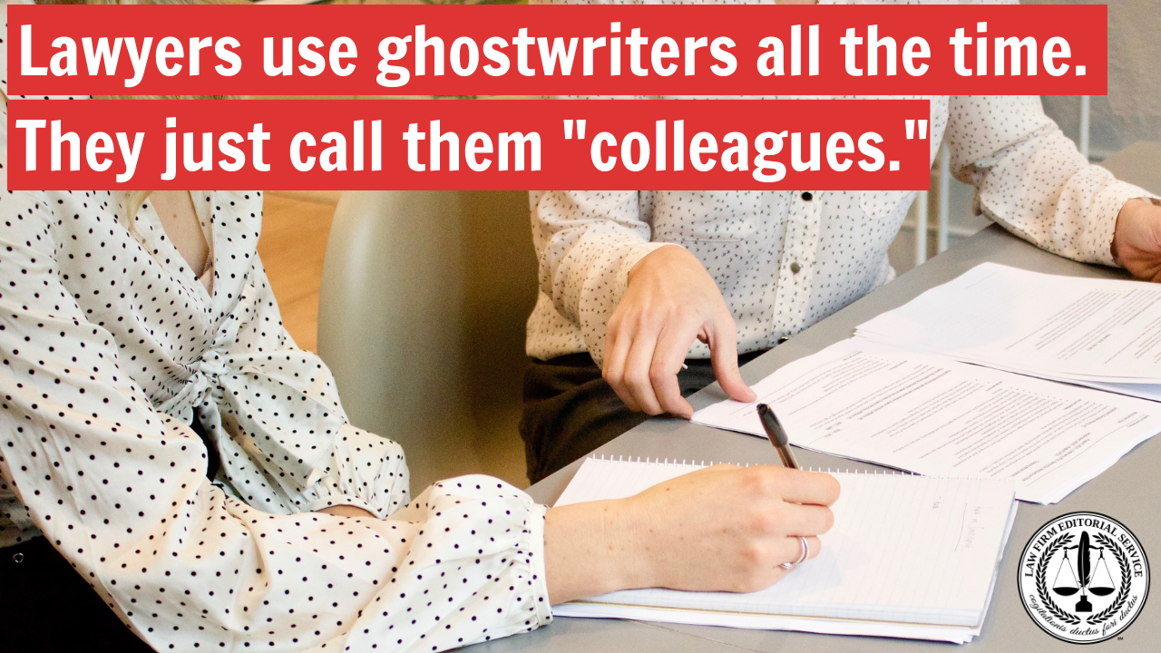 "Lawyers use ghostwriters all the time. They just call them ""colleagues."""
