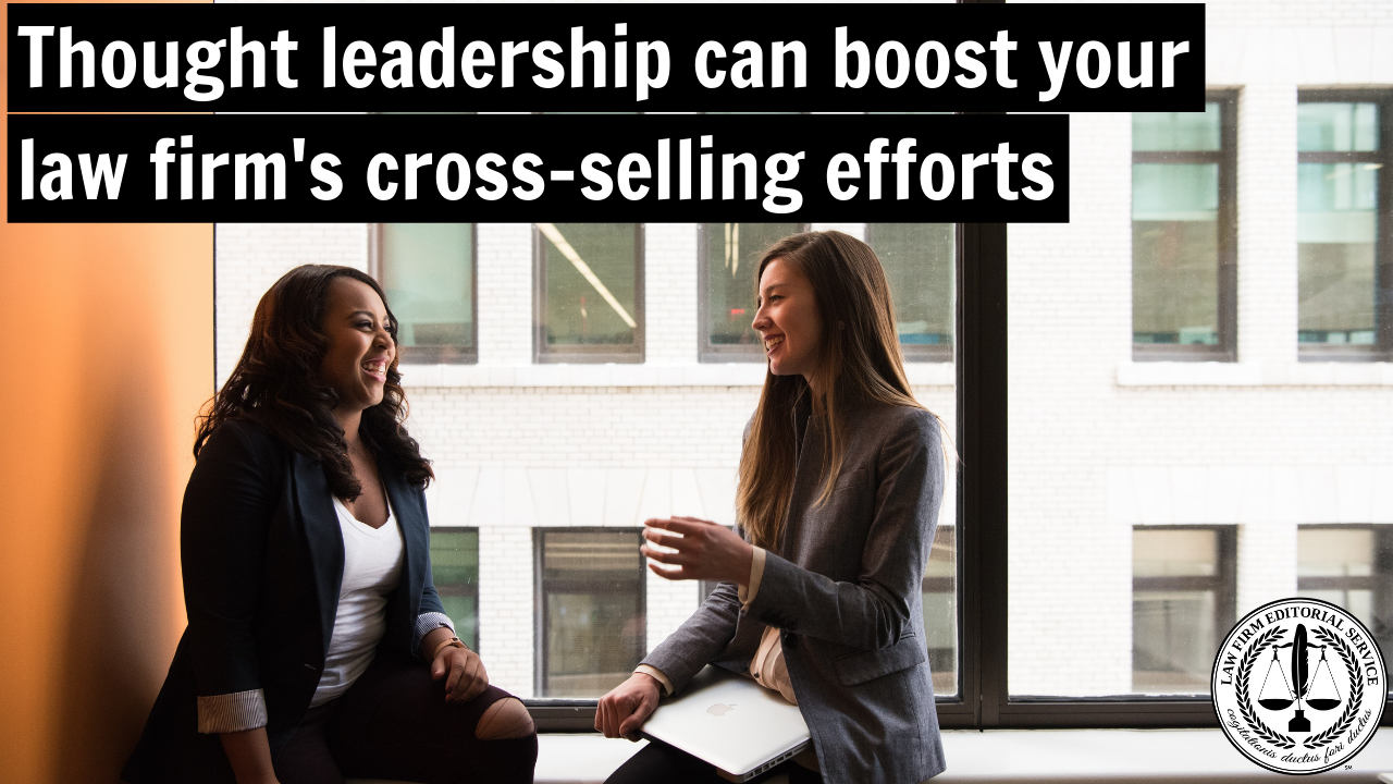 Boost your law firm's cross-selling efforts with thought-leadership content